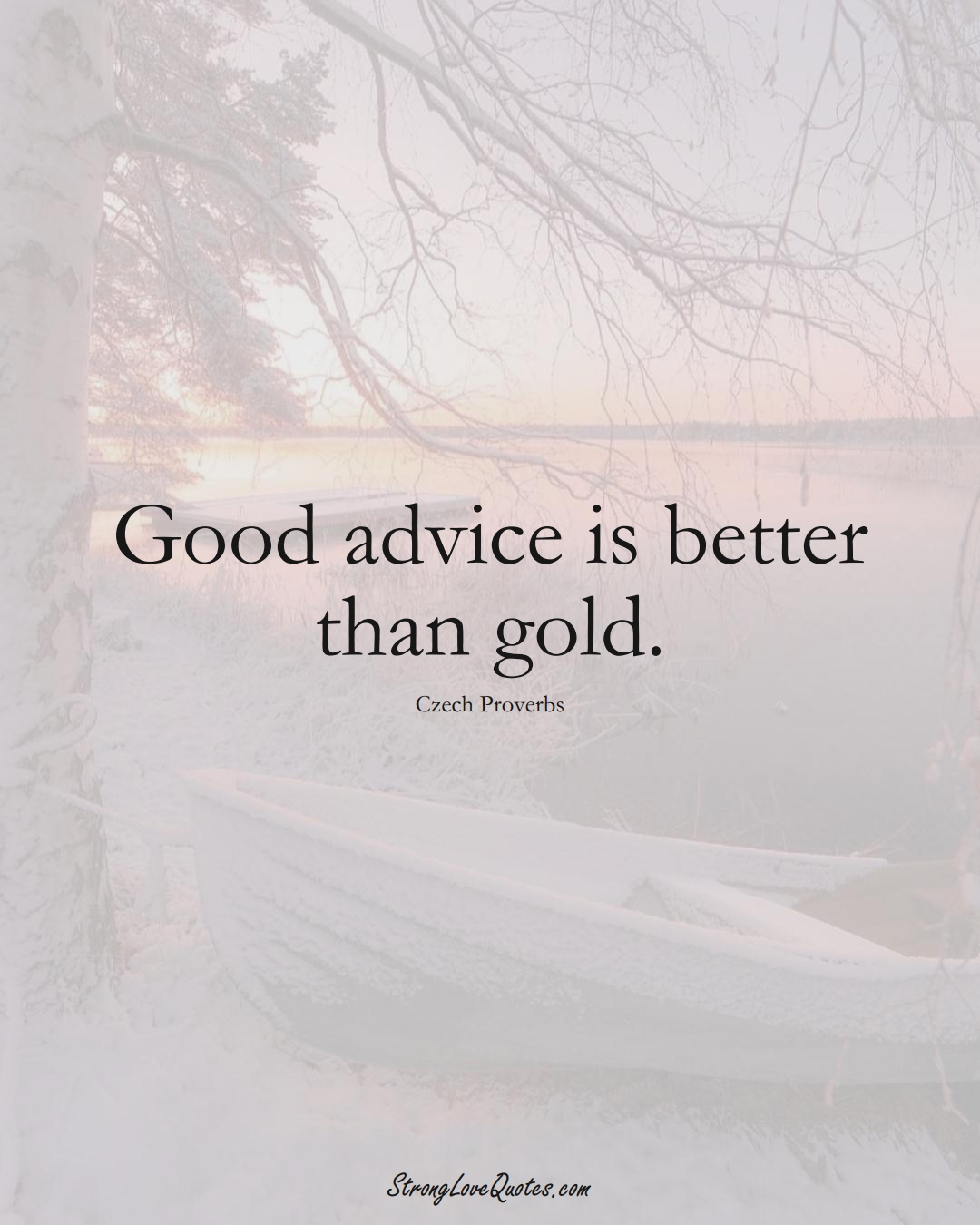 Good advice is better than gold. (Czech Sayings);  #EuropeanSayings