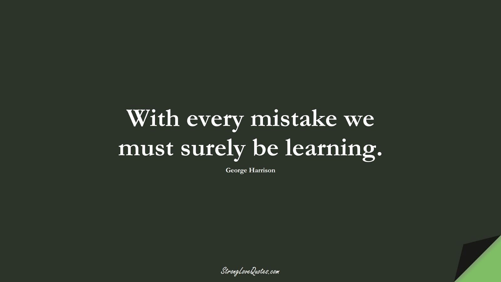 With every mistake we must surely be learning. (George Harrison);  #LearningQuotes
