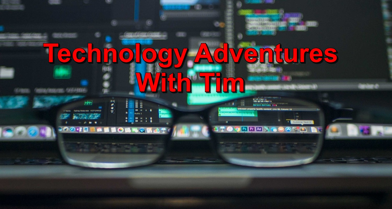 Technology Adventures with Tim