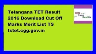 Telangana TET Result 2016 Download Cut Off Marks Merit List TS tstet.cgg.gov.in
