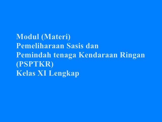 Modul (Materi) Pemeliharaan Sasis dan Pemindah tenaga Kendaraan Ringan (PSPTKR) Kelas XI Lengkap