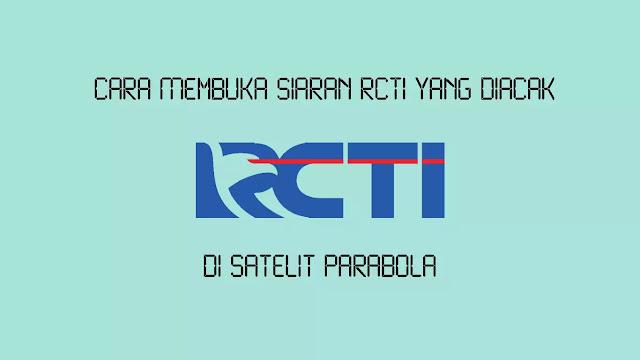 Cara Membuka Siaran RCTI yang Diacak