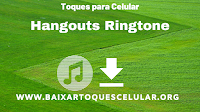 Hangouts Ringtone - Toque para celular Hangouts Ringtone, toque do google