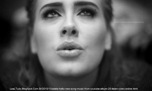 Adele - Hello New Song Music from Youtube Album 25 Listen Video Online Singer Watch Assistir Ouvir Nova Musica Cantora - LeaLTudo