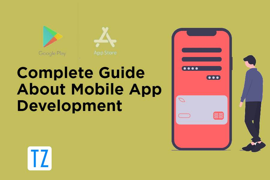 Complete Guide About Mobile App Development in 2021