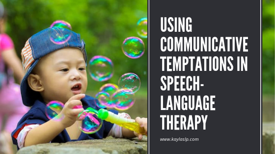 Using Communicative Temptations in Speech-Language Therapy