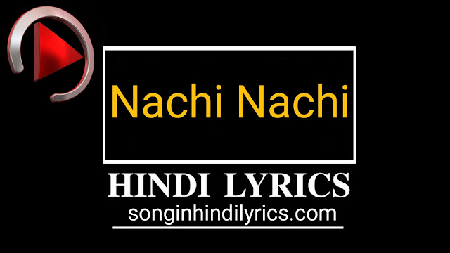 Nachi Nachi Lyrics – Street Dancer 3D