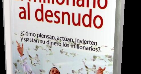 EL MILLONARIO AL DESNUDO ¿CÓMO PIENSAN, ACTÚAN, INVIERTEN ...