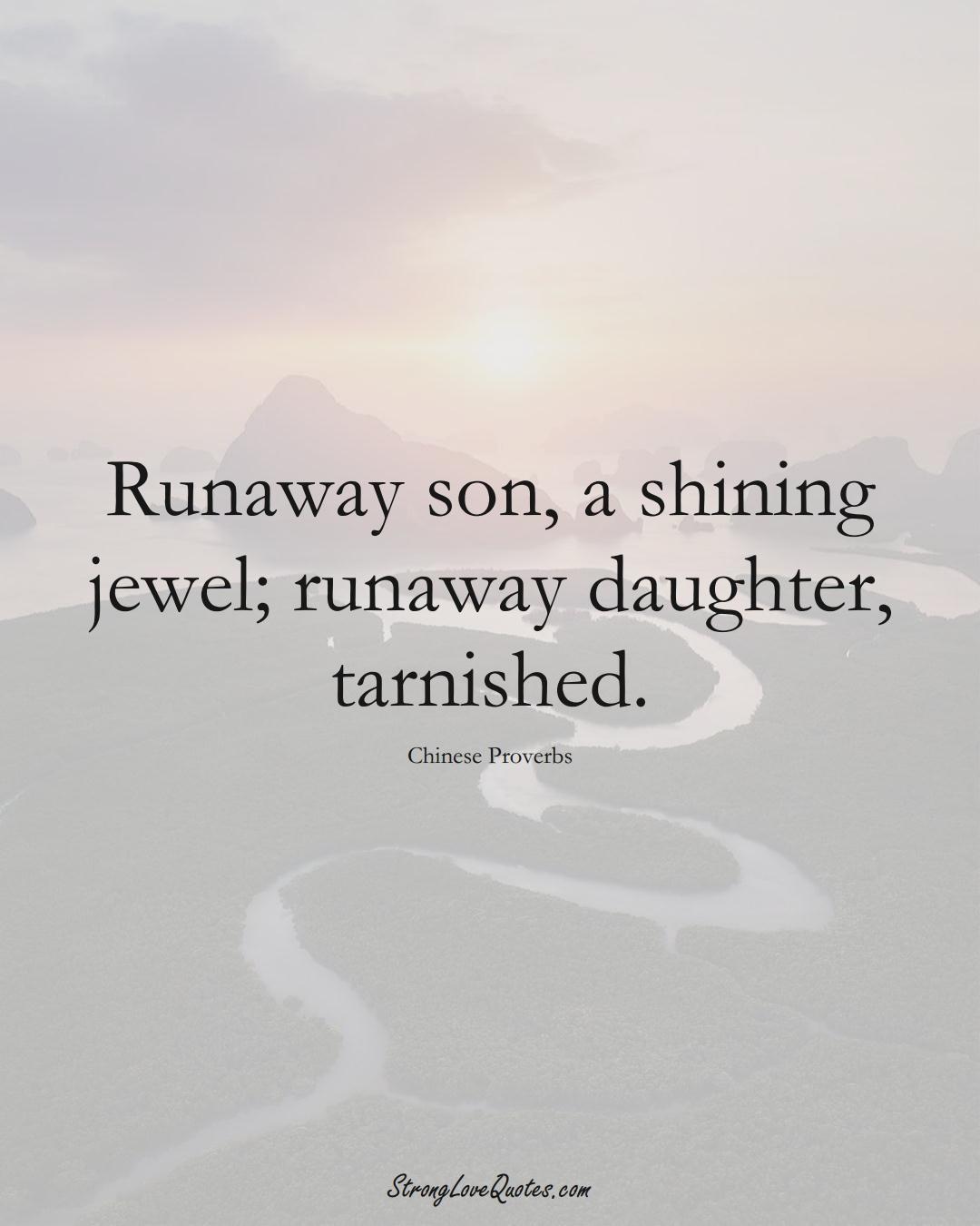 Runaway son, a shining jewel; runaway daughter, tarnished. (Chinese Sayings);  #AsianSayings
