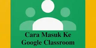 Cara Masuk Ke Google Classroom