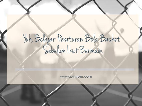 Yuk, Belajar Peraturan Bola Basket Sebelum Ikut Bermain