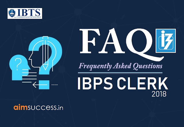 IBPS Clerk 2018 Exam Notification (FAQ)