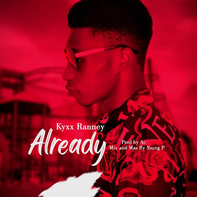 [Music] Kyxx Ranney -  Already (mixed: Young P) #Arewapublisize
