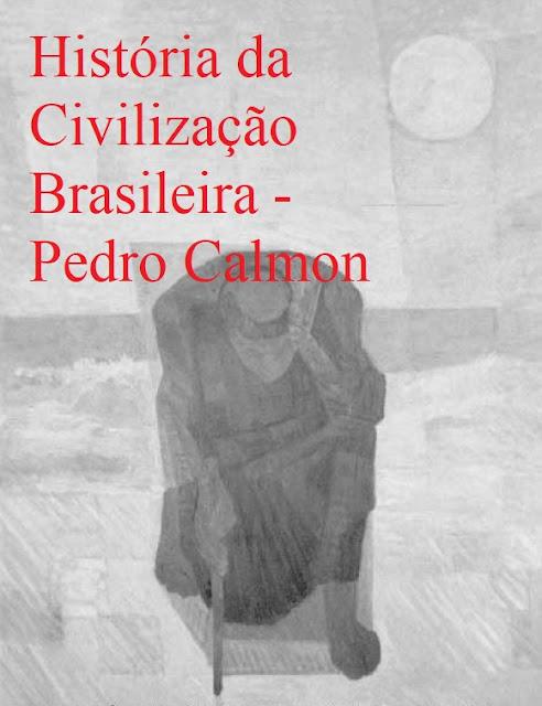 História da Civilização Brasileira - Pedro Calmon
