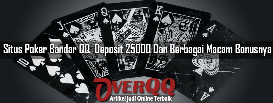 Situs Poker Bandar QQ  Deposit 25000 Dan Berbagai Macam Bonusnya