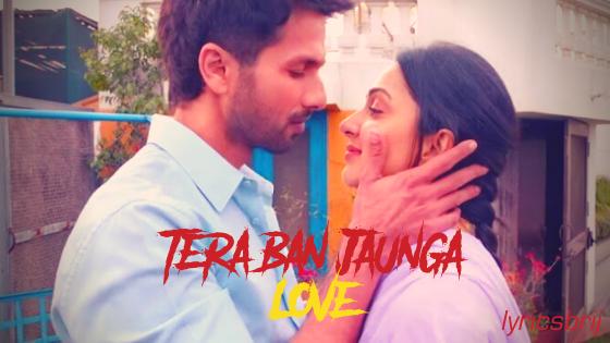 Main Tera Ban Jaunga Lyrics - Shahid Kapoor | Kabir Singh