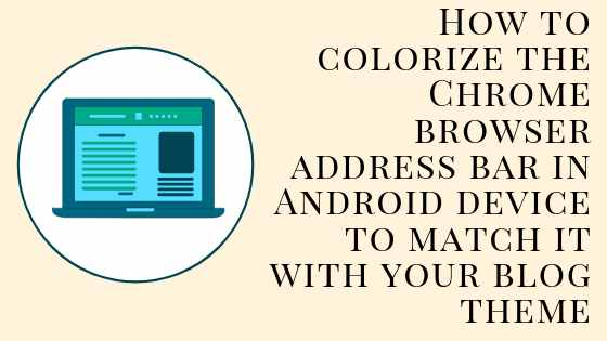 How to Colorize the Address Bar of Chrome in Android device for Blogger