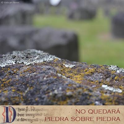 Evangelio según san Lucas (21, 5-11): Días vendrán en que no quedará piedra sobre piedra