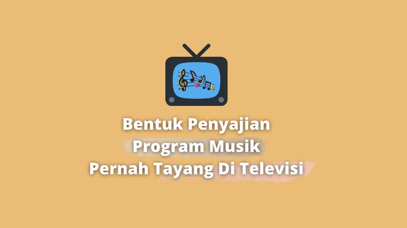 Bentuk Penyajian Program Musik Pernah Tayang Di Televisi