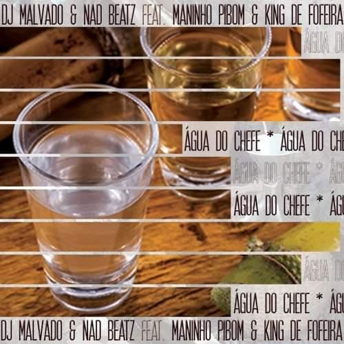 Dj Malvado & Nad Beatz - Água do Chefe (feat. Maninho Pibom & King De Fofeira) [Baixar]
