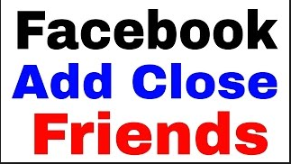 How To Add Friends To Close Friends On Facebook