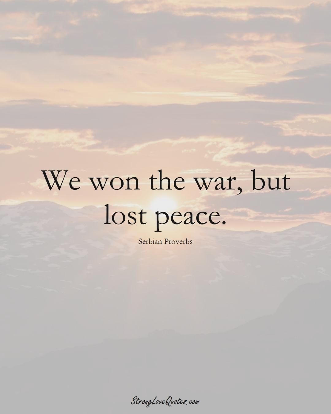 We won the war, but lost peace. (Serbian Sayings);  #EuropeanSayings