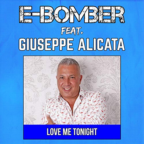 E-Bomber's new single is entitled Love Me Tonight featuring Giuseppe Alicata