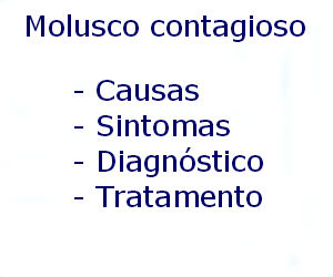 Molusco contagioso causas sintomas diagnóstico tratamento prevenção riscos complicações