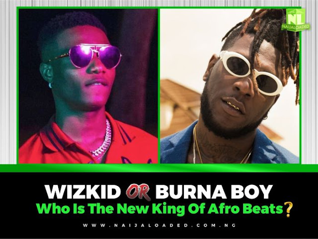 Wizkid or Burna Boy - Who Do You Think Is The New King of