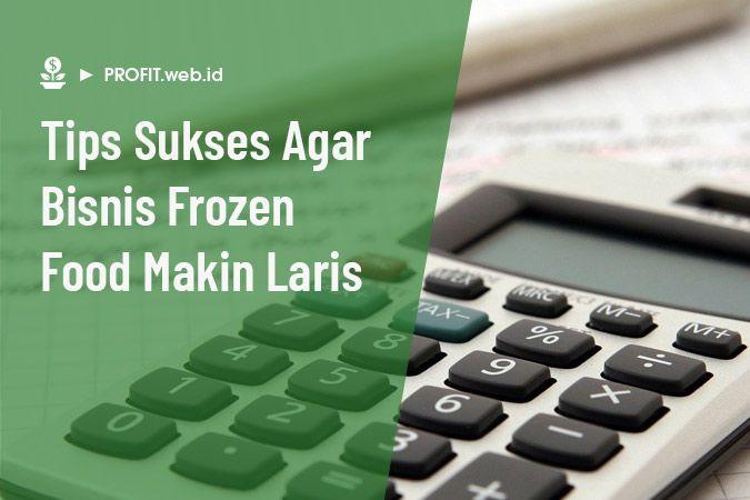 Tips sukses bisnis frozen food agar makin laris