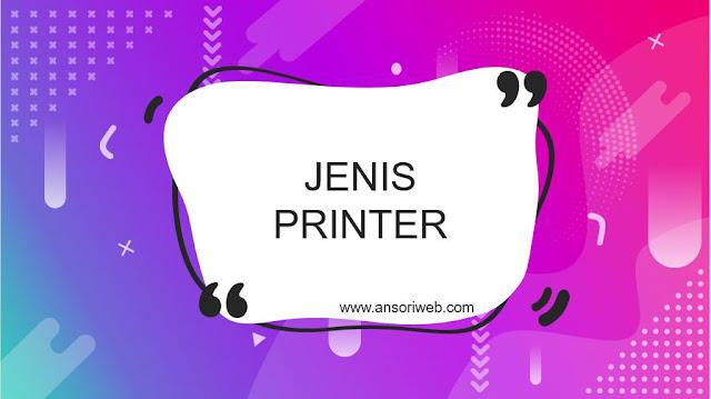 Jenis-Jenis Printer Yang Paling Umum Digunakan