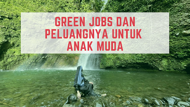 Green jobs dan peluangnya untuk anak muda agar indonesia lebih bersih