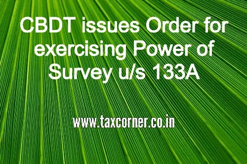 CBDT issues Order for exercising Power of Survey u/s 133A