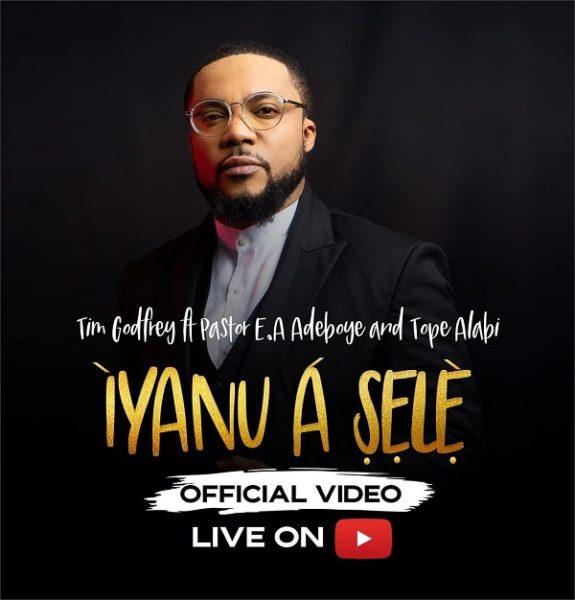 [Video] Iyanu A Sele – Tim Godfrey Ft. Pastor E.A Adeboye & Tope Alabi