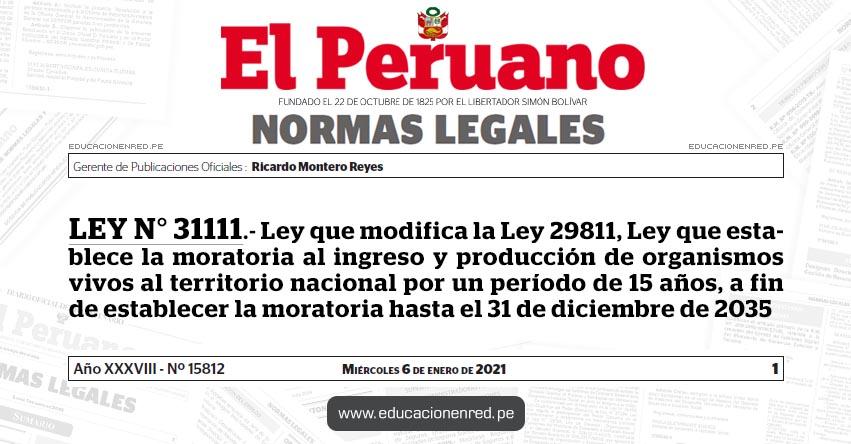 LEY N° 31111.- Ley que modifica la Ley 29811, Ley que establece la moratoria al ingreso y producción de organismos vivos al territorio nacional por un período de 15 años, a fin de establecer la moratoria hasta el 31 de diciembre de 2035