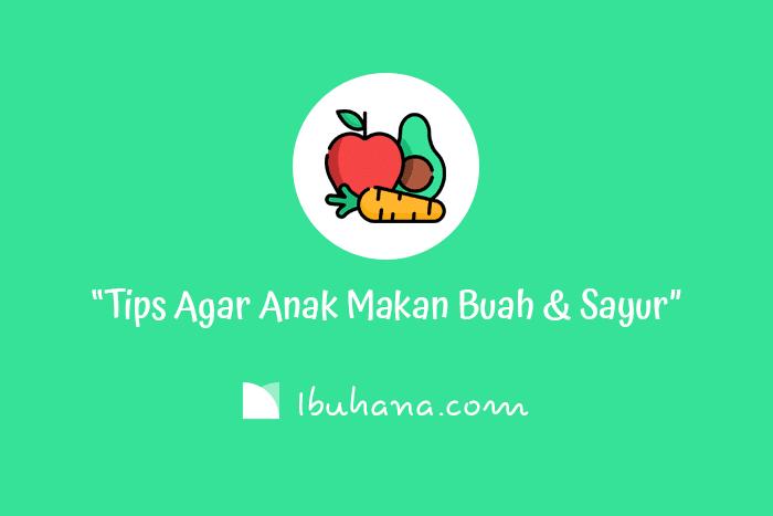 trik dan tips agar anak mau makan buah dan sayur