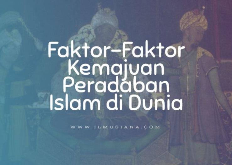Faktor-Faktor Kemajuan Peradaban Islam di Dunia