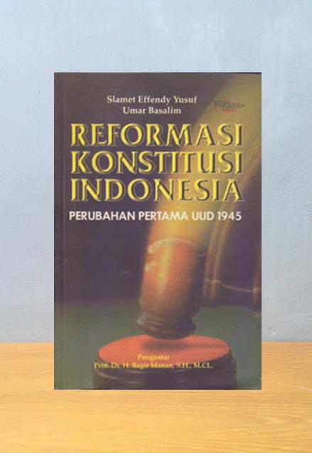 REFORMASI KONSTITUSI INDONESIA: PERUBAHAN PERTAMA UUD 1945, Slamet Effendy Yusuf, Umar Basalim