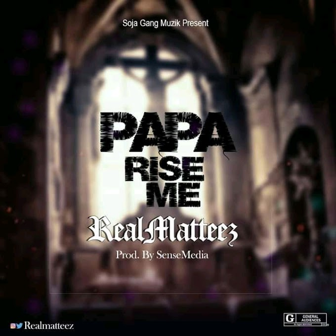 DOWNLOAD MUSIC: Real Matteez - Papa Rise Me Prod By Sense Media