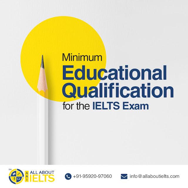 Minimum Educational Qualification For The IELTS Exam?