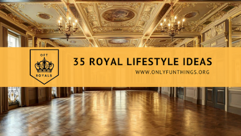 35 Royal Lifestyle Ideas -Royal Lessons!