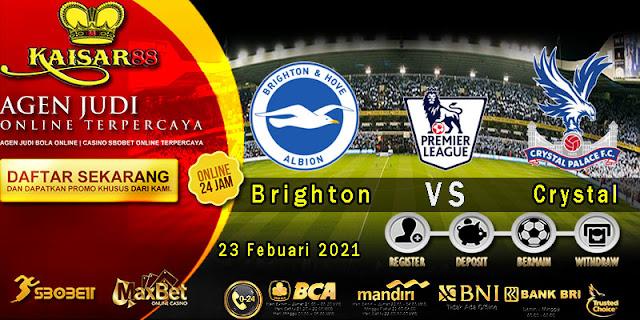 Prediksi Bola Terpercaya Liga Inggris Brighton vs Crystal Palace 23 Februari 2021