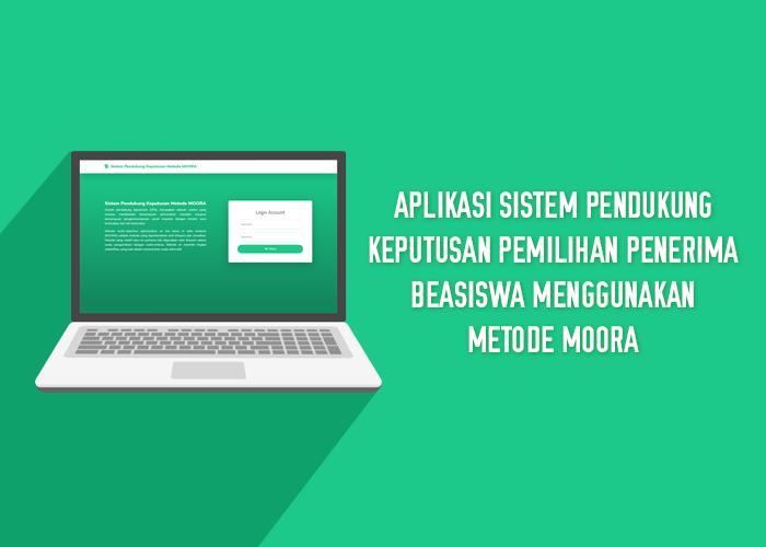 Aplikasi Sistem Pendukung Keputusan Pemilihan Penerima Beasiswa Menggunakan Metode MOORA