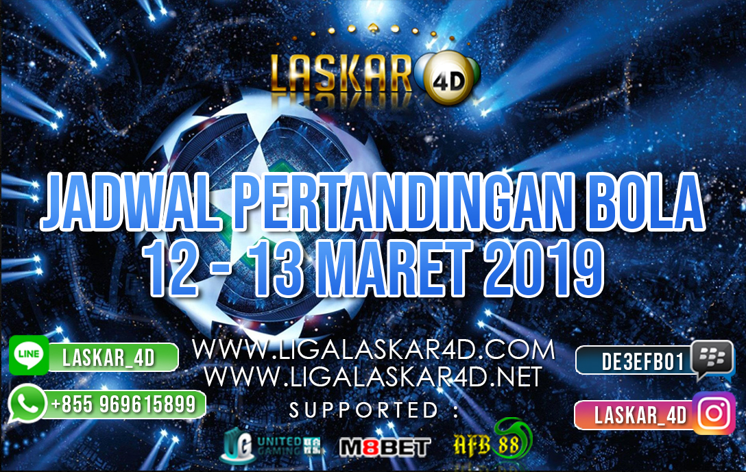 JADWAL PERTANDINGAN BOLA 12 – 13 MAR 2019