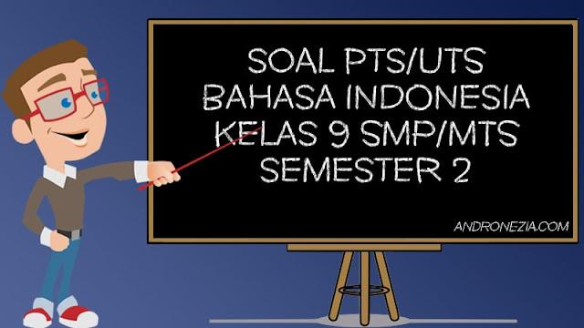 Soal UTS/PTS Bahasa Indonesia Kelas 9 Semester 2 Tahun 2021