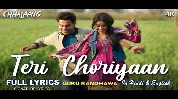 Teri Choriyaan Lyrics - Chhalaang - Guru Randhawa