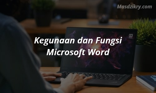 Kegunaan dan Fungsi Microsoft Word