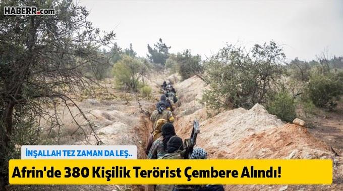 Afrin'de 380 Kişilik Terörist Çembere Alındı