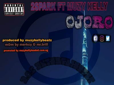 MUSIC: 2sparck ft. Muzy Kelly - Ojoro