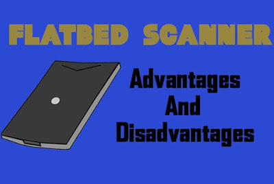 5 Advantages and Disadvantages of Flatbed Scanner | Drawbacks & Benefits of Flatbed Scanner